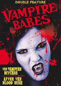 Vampire Babes Double Feature: After the Blood Rush /  Vampire Bitches