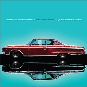 Tijuana Sound Machine (nortec Collective Presents) , Bostich + Fussible