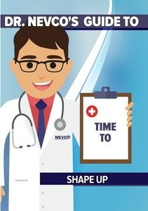Dr. Nevco's Guide Time to Shape Up