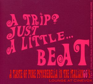 A Trip?: Just a Little...Beat: A Taste of Pure Psychedelia in the Italian '60s [Import]