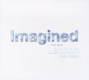 Imagined: The John Lennon Song Project