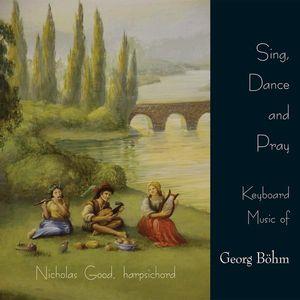Sing Dance & Pray-Keyboard Music of Georg Bohm