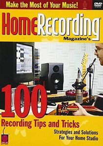 Home Recording Magazine's 100 Recording Tips and Tricks