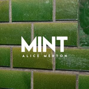 Mint , Alice Merton