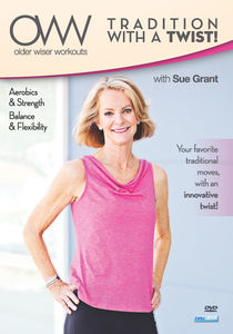 Older Wiser Workouts: Tradition With A Twist - Balance And FlexibilityWith Sue Grant