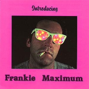Introducing Frankie Maximum