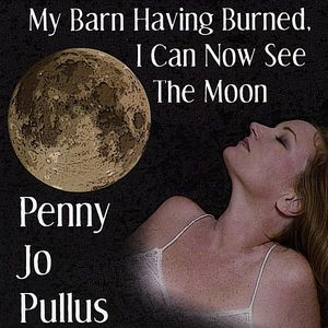 My Barn Having Burned I Can Now See the Moon