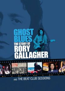Ghost Blues: Story of Rory Gallagher & Beat Club