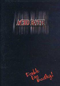 Acid Bath: Double Live Bootleg!