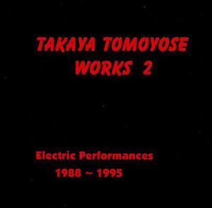 Takaya Tomoyose Work 2: Electric Performances 1988-1995