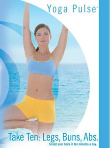 Yoga Pulse: Take Ten - Sculpt Your Body in 10 Minutes a Day: Legs, Buns, ABS