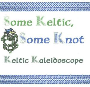 Keltic Kaleidoscope : Some Keltic Some Knot