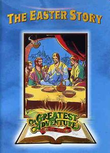 The Greatest Adventure Stories From the Bible: The Easter Story