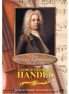 Famous Composers: George Frideric Handel