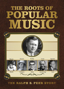 The Roots Of Popular Music: The Ralph S. Peer Story /  Various