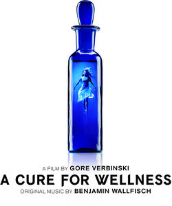 A Cure for Wellness (Original Music by Benjamin Wallfisch)