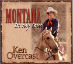 Overcast, Ken : Montana in My Soul