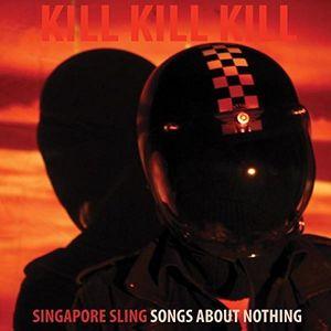 Kill Kill Kill (Songs About Nothing) [Import]
