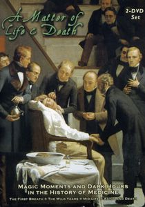 A Matter of Life & Death: Magic Moments and Dark Hours in the History of Medicine