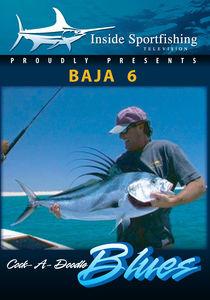 Inside Sportfishing Baja 6: Cock-A-Doodle Blues