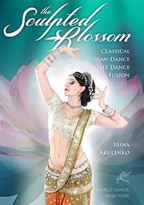 Sculpted Blossom: Classical Indian Dance & Belly