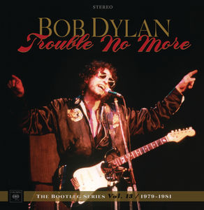 Trouble No More: The Bootleg Series, Vol. 13 /  1979-1981