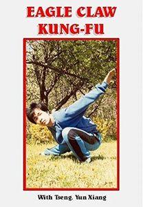 Eagle Claw Kung-Fu: With Tseng Yun Xiang