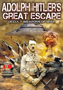 Adolf Hitler's Great Escape: Occult Weapons of War