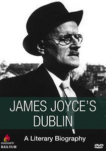 James Joyce's Dublin: A Literary Biography