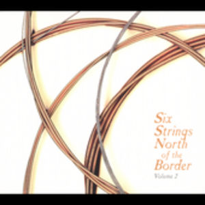 Six Strings North Of The Border, Vol. 2