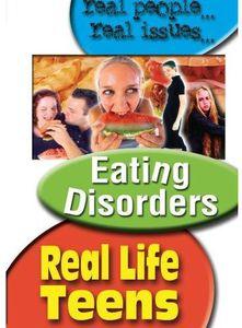 Real Life Teens: Eating Disoders