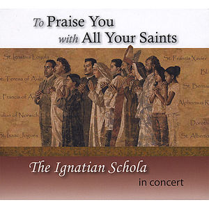 To Praise You with All Your Saints