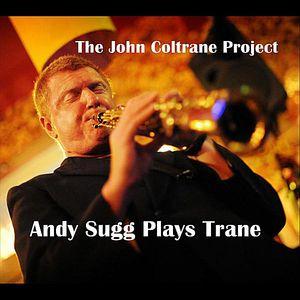 John Coltrane Project: Andy Sugg Plays Trane