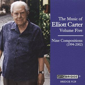Music of Elliott Carter 5 (9 Compositions 1994-02)