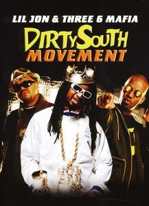 Dirty South Movement: Lil Jon and Three 6 Mafia