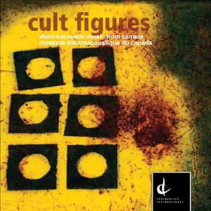 Cult Figures: Electronic Music from Canada