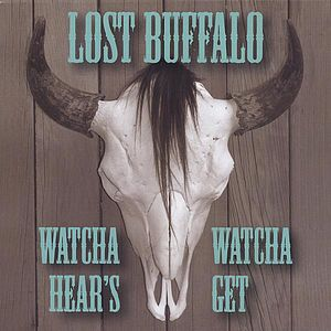 Lost Buffalo : Whatcha Hear's Whatcha Get