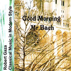 Good Morning Mr.Bach