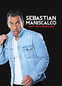 Sebastian Maniscalco: Aren't You Embarrassed