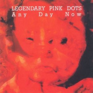 Any Day Now , The Legendary Pink Dots