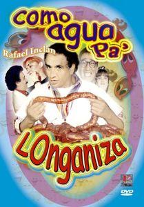 Como Agua Pa Longaniza