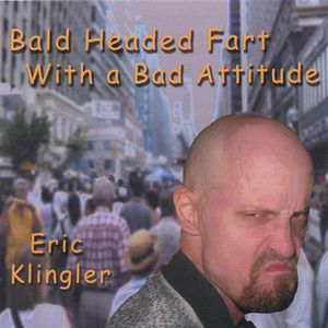Bald Headed Fart with a Bad Attitude
