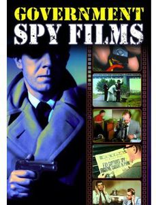 Government Spy Films: A Collection of Vintage Government-Produced,Anti-spy Propaganda Shorts