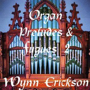 Organ Preludes & Fugues 2