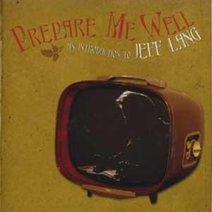 Prepare Me Well: Jeff Lang Anthology 1994-2006 [Import]