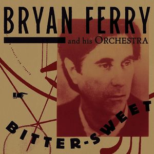Bitter-sweet , Bryan Ferry