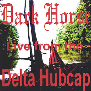 Dark Horse Live from the Delta Hubcap