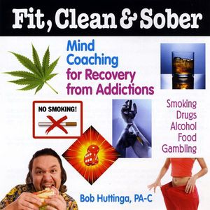 Huttinga, Bob Pa-C : Fit Clean & Sober-Mind Coaching for Recovery from