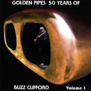 Golden Pipes 50 Years of Buzz Clifford