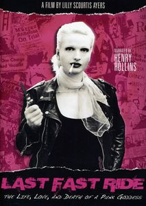 Last Fast Ride: The Life, Love, And Death of a Punk Goddess